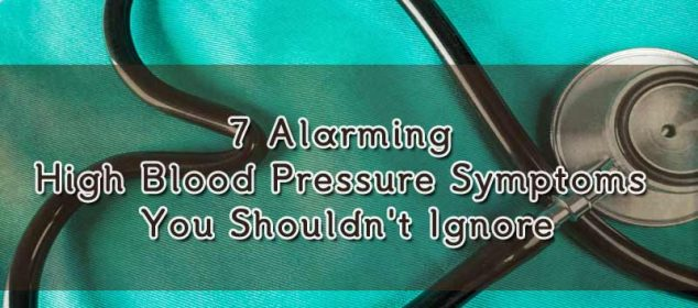 7 alarming high blood pressure symptoms